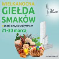 Wielkanocna Giełda Smaków wSky Tower